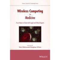 Wireless Computing in Medicine: From Nano to Cloud with Ethical and Legal Implications by John Wiley & Sons Inc...