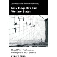 Risk Inequality and Welfare States : Social Policy Preferences, Development, and Dynamics