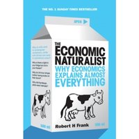 The Economic Naturalist: Why Economics Explains Almost Everything by Robert H. Frank (Paperback, 2008)