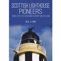 Scottish Lighthouse Pioneers : Travels with the Stevensons in Orkney and Shetland