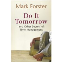 Do it Tomorrow and Other Secrets of Time Management by Mark Forster (Paperback, 2006)