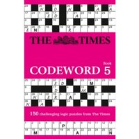 The Times Codeword 5 : 150 Cracking Logic Puzzles