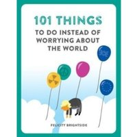 101 Things to do instead of worrying about the world : 3