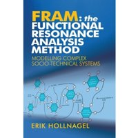 FRAM: The Functional Resonance Analysis Method: Modelling Complex Socio-technical Systems by Professor Erik Hollnagel...