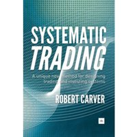 Systematic Trading : A Unique New Method for Designing Trading and Investing Systems