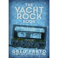 The Yacht Rock Book : The Oral History of the Soft, Smooth Sounds of the 70s and 80s