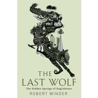 The Last Wolf : The Hidden Springs of Englishness