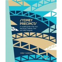 Sydney Precincts : A Curated Guide to the City's Best Shops, Eateries, Bars, and Other Hangouts