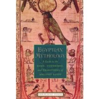 Egyptian Mythology : A Guide to the Gods, Goddesses, and Traditions of Ancient Egypt