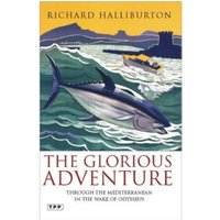 The Glorious Adventure : Through the Mediterranean in the Wake of Odysseus