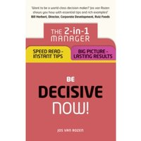 Be Decisive - Now! : The 2-in-1 Manager: Speed Read - Instant Tips; Big Picture - Lasting Results