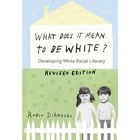 What Does It Mean to Be White? : Developing White Racial Literacy - Revised Edition : 497