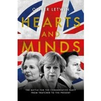 Hearts and Minds : The Battle for the Conservative Party from Thatcher to the Present