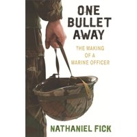 One Bullet Away : The making of a US Marine Officer