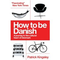 How to be Danish : From Lego to Lund, a Short Introduction to the State of Denmark