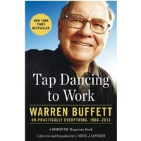 Tap Dancing to Work: Warren Buffett on Practically Everything, 1966-2013 by Carol Loomis (Paperback, 2014)