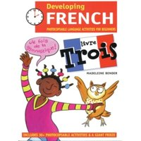 Developing French : Photocopiable Language Activities for the Beginner Livre trois