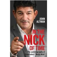 In the Nick of Time : The Autobiography of John Altman, Eastenders' Nick Cotton