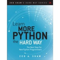 Learn More Python 3 the Hard Way : The Next Step for New Python Programmers
