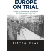 Europe on Trial : The Story of Collaboration, Resistance, and Retribution during World War II