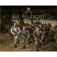 Fit to Fight: A History of the Royal Army Physical Training Corps 1860-2015