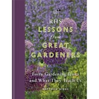 RHS Lessons from Great Gardeners : Forty Gardening Icons and What They Teach Us