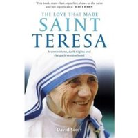 The Love That Made Saint Teresa: Secret Visions, Dark Nights and the Path to Sainthood by David Scott (Paperback, 2016)