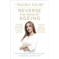 Reverse the Signs of Ageing: The revolutionary inside-out plan to glowing, youthful skin by Dr. Nigma Talib (Paperback, 2015)