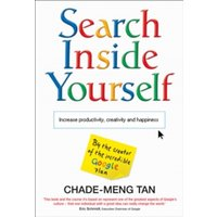 Search Inside Yourself : Increase Productivity, Creativity and Happiness