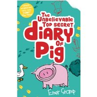 The Unbelievable Top Secret Diary of Pig : 1