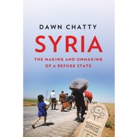 Syria : The Making and Unmaking of a Refuge State