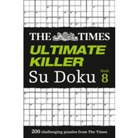 The Times Ultimate Killer Su Doku Book 8 : 200 of the Deadliest Su Doku Puzzles