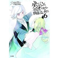 Is It Wrong Try Pick Up Girls In A Dungeon Volume 6