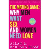 The Mating Game : Why Men Want Sex & Women Need Love