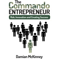 The Commando Entrepreneur : Risk, Innovation and Creating Success