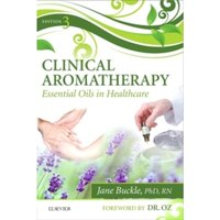 Clinical Aromatherapy : Essential Oils in Healthcare