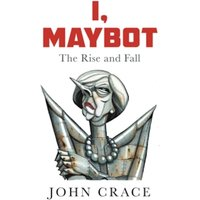 I, Maybot : The Rise and Fall Hardcover