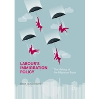 Labour's Immigration Policy : The Making of the Migration State