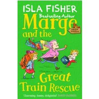 Marge and the Great Train Rescue: Book three in the fun family series by Isla Fisher by Isla Fisher (Paperback, 2017)