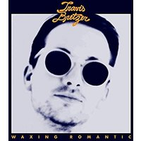 Travis Bretzer - Waxing Romantic Vinyl