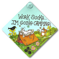 Work Sucks...I'm Going Camping Sign