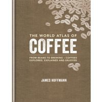 The World Atlas of Coffee : From beans to brewing - coffees explored, explained and enjoyed