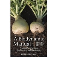 A Biodynamic Manual : Practical Instructions for Farmers and Gardeners