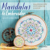 Mandalas to Embroider : Kaleidoscope Stitching in a Hoop