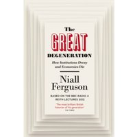 The Great Degeneration: How Institutions Decay and Economies Die by Niall Ferguson (Paperback, 2014)