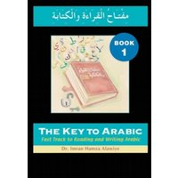 The Key to Arabic : Fast Track to Reading and Writing Arabic Bk. 1