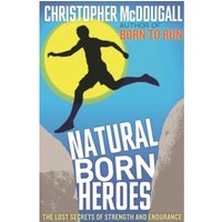 Natural Born Heroes: The Lost Secrets of Strength and Endurance by Christopher McDougall (Paperback, 2016)