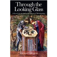 Through the Looking Glass: A Search for the Self in the Mirror of Relationships by Richard Idemon (Paperback, 2010)