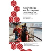 Anthropology and Development : Challenges for the Twenty-First Century