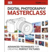 Digital photography Masterclass: Advanced Techniques for Creating Perfect Pictures by Tom Ang (Hardback, 2017)